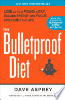"""The Bulletproof Diet: Lose Up to a Pound a Day, Reclaim Energy and Focus, Upgrade Your Life"" by Dave Asprey, J. J. Virgin"