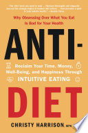 """Anti-Diet: Reclaim Your Time, Money, Well-Being, and Happiness Through Intuitive Eating"" by Christy Harrison"