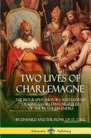 Two Lives Of Charlemagne The Biography History And Legend Of King Charlemagne Ruler Of The Frankish Empire Hardcover  PDF