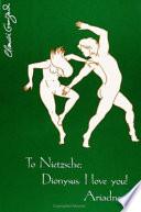 To Nietzsche Dionysus I Love You Ariadne