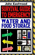 Survival Guide to Emergency Water and Food Storage  the Essential Prepper s Guide to Storing Survival Food and Water Effectively to Survive the Worst Case Scenario