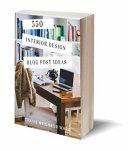 550 Interior Design Blog Post Ideas