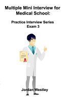 Multiple Mini Interview for Medical School: Practice Interview Series Exam 3
