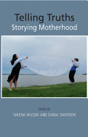 Telling Truths  Storying Motherhood