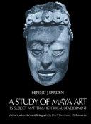 A Study of Maya Art, Its Subject Matter and Historical Development