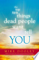 """""""The Top Ten Things Dead People Want to Tell YOU"""" by Mike Dooley"""
