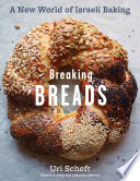 """Breaking Breads: A New World of Israeli Baking-Flatbreads, Stuffed Breads, Challahs, Cookies, and the Legendary Chocolate Babka"" by Uri Scheft, Raquel Pelzel"