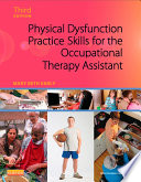 Physical Dysfunction Practice Skills for the Occupational Therapy Assistant   E Book