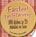 Faster  I m Starving  100 Dishes in 25 Minutes or Less