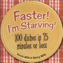 Faster! I'm Starving! 100 Dishes in 25 Minutes or Less