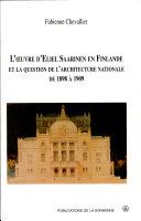L'œuvre d'Eliel Saarinen en Finlande et la question de l'architecture nationale de 1898 à 1909
