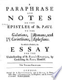 A Paraphrase And Notes On The Epistles Of St Paul To The Galatians I Ii Corinthians Romans And Ephesians To Which Is Prefix D An Essay The Third Edition Of An Essay For The Understanding Of St Paul S Epistles By Consulting St Paul Himself By John Locke