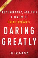 Daring Greatly: by Brene Brown   Key Takeaways, Analysis & Review