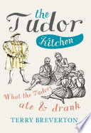 """The Tudor Kitchen: What the Tudors Ate & Drank"" by Terry Breverton"