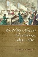 Civil War Nurse Narratives, 1863-1870