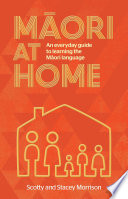 """Maori at Home: An Everyday Guide to Learning the Maori Language"" by Scotty Morrison, Stacey Morrison"