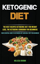 Ketogenic Diet  The Best Recipes Ketogenic Diet for Weight Loss  the Ketogenic Cookbook for Beginners  Your Essential Guide to Ketogen Book