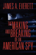 The Making and Breaking of an American Spy