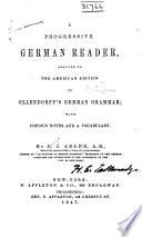A Progressive German Reader, Adapted to the American Edition of Ollendortl's German Grammar