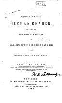 A Progressive German Reader  Adapted to the American Edition of Ollendortl s German Grammar