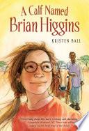 A Calf Named Brian Higgins