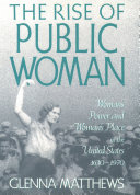 The Rise of Public Woman: Woman's Power and Woman's Place in ...