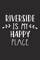 Riverside Is My Happy Place  A 6x9 Inch Matte Softcover Journal Notebook with 120 Blank Lined Pages and an Uplifting Travel Wanderlust Cover Slogan