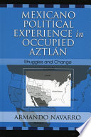 Mexicano Political Experience in Occupied Aztlan Book