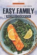Easy Family Recipes Cookbook  Incredible Easy   Delicious Family Recipes