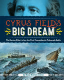 link to Cyrus Field's big dream : the daring effort to lay the first transatlantic telegraph cable in the TCC library catalog