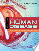"""An Introduction to Human Disease: Pathology and Pathophysiology Correlations"" by Leonard Crowley"