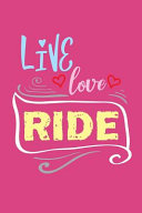 Live Love Ride  Inspirational Blank Lined Journal   Notebook with Horse Riding Theme for Writing  Sketching  Self Motivation  Affirmat