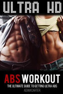 Ultra HD Abs Workout  the Ultimate Guide to Getting Ultra Abs
