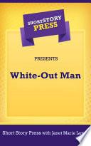 Short Story Press Presents White Out Man Book PDF