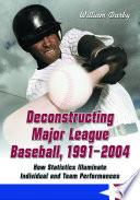 Deconstructing Major League Baseball  1991 2004