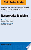 Regenerative Medicine  An Issue of Physical Medicine and Rehabilitation Clinics of North America