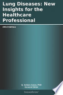 Lung Diseases New Insights For The Healthcare Professional 2013 Edition Book PDF