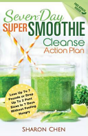 Seven Day Super Smoothie Cleanse Action Plan