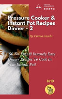 Pressure Cooker and Instant Pot Recipes   Dinner   2  50 No Fuss and Insanely Easy Dinner Recipes To Cook In Your Instant Pot
