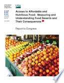 Access to Affordable and Nutritious Food: Measuring and Understanding Food Deserts and Their Consequences