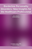 Borderline Personality Disorders  New Insights for the Healthcare Professional  2011 Edition