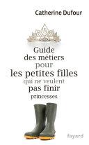 Pdf Guide des métiers pour les petites filles qui ne veulent pas finir princesses Telecharger