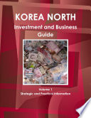 Korea North Investment and Business Guide Volume 1 Strategic and Practical Information