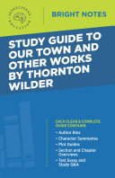 Study Guide to Our Town and Other Works by Thornton Wilder