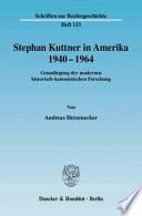 Stephan Kuttner in Amerika, 1940-1964  : Grundlegung der modernen historisch-kanonistischen Forschung