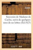 Souvenirs de Madame de Caylus, Suivis de Quelques-Unes de Ses Lettres