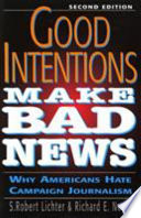 Good Intentions Make Bad News  : Why Americans Hate Campaign Journalism