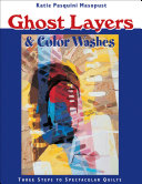 Ghost Layers & Color Washes: Three Steps to Spectacular Quilts
