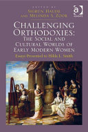 Challenging Orthodoxies  The Social and Cultural Worlds of Early Modern Women