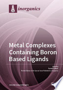 Metal Complexes Containing Boron Based Ligands